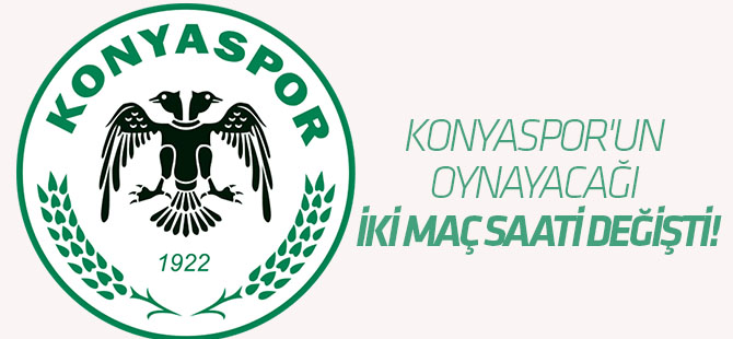 Konyaspor'un oynayacağı iki maç saati değişti!