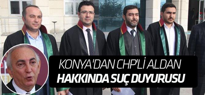 Konya'da CHP'li Aldan hakkında suç duyurusu