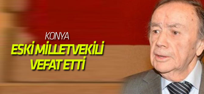 Eski Konya Milletvekili Akıncı vefat etti