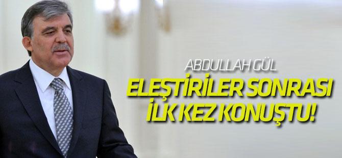 Abdullah Gül, eleştiriler sonrası ilk kez konuştu!