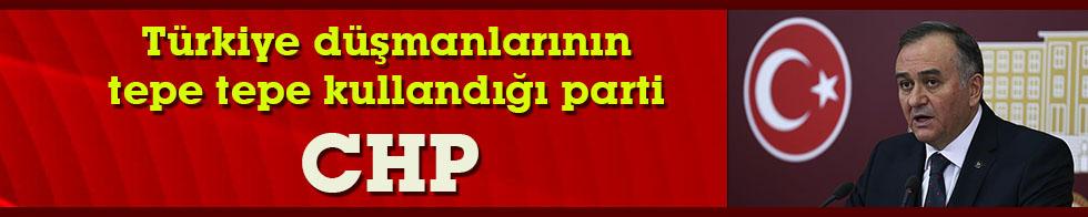 'CHP, Türkiye düşmanlarının tepe tepe kullandığı bir parti olmuştur'