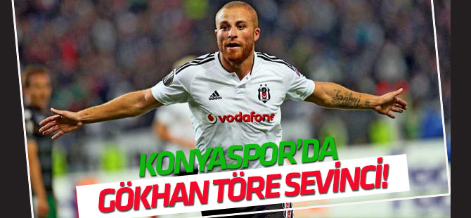 Konyaspor'da Gökhan Töre sevinci!