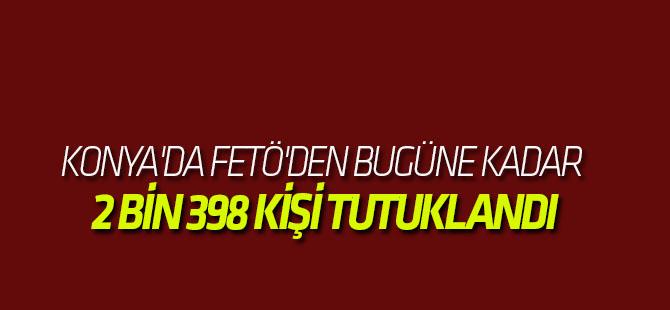 Konya'da Fetö'den Bugüne Kadar 2 Bin 398 Kişi Tutuklandı