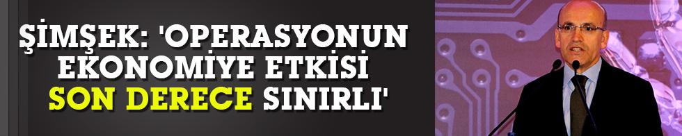 Mehmet Şimşek: 'Operasyonun ekonomiye etkisi son derece sınırlı'