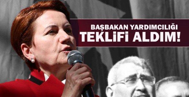 Akşener: 'Güçlü bir başbakan yardımcılığı teklifi aldım'