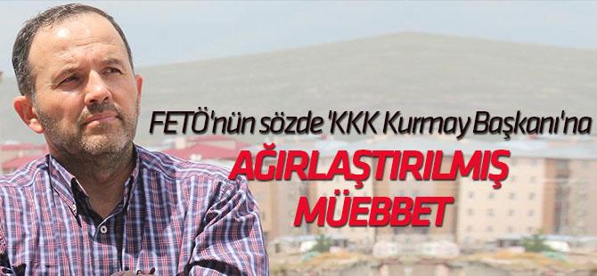 """FETÖ'nün sözde """"KKK Kurmay Başkanı""""na ağırlaştırılmış müebbet"""