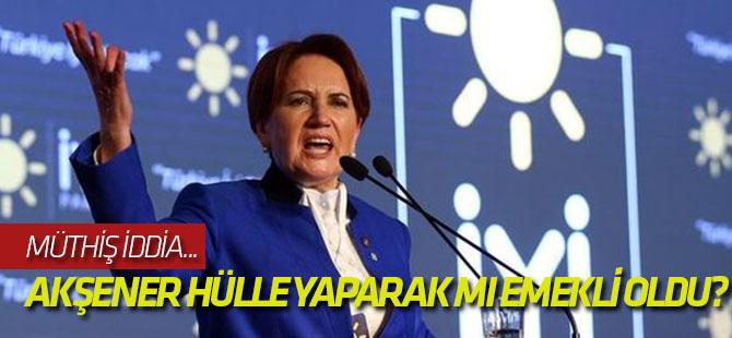 Meral Akşener hülle yaparak mı emekli oldu?