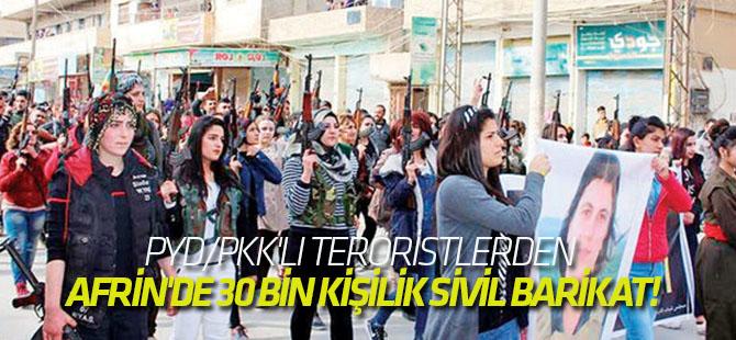 PYD/PKK'lı teröristlerden Afrin'de 30 bin kişilik sivil barikat!