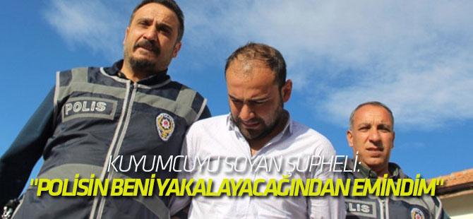 """Kuyumcuyu Soyan Şüpheli: """"Polisin Beni Yakalayacağından Emindim"""""""