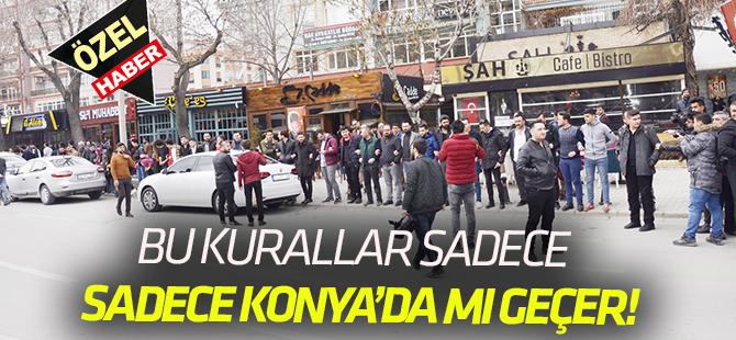 Bu kurallar sadece Konya'da mı geçer!