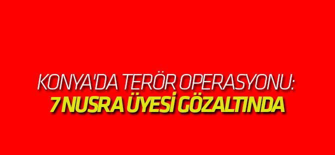 Konya'da terör operasyonu: 7 NUSRA ÜYESİ GÖZALTINDA