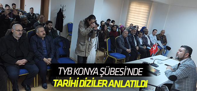TYB Konya Şubesi'nde Tarihi Dizilerde Gerçeklik Algısı konuşuldu