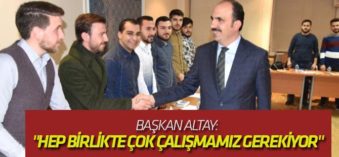 """Başkan Altay: """"Hep Birlikte Çok Çalışmamız ve Çok Gayret Etmemiz Gerekiyor"""""""