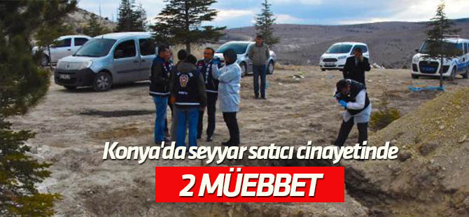 Konya'da Seyyar satıcı cinayeti davasında 2 sanığa ömür boyu hapis