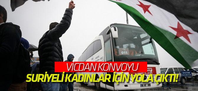 Vicdan Konvoyu, Suriyeli kadınlar için yola çıktı!