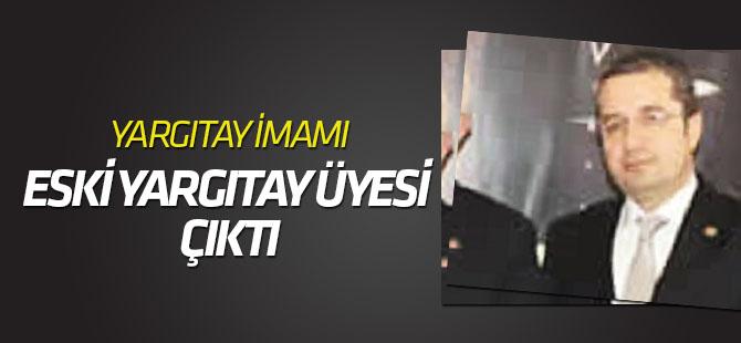 """""""Yargıtay imamı"""" olarak soruşturulan üye Karayol çıktı"""