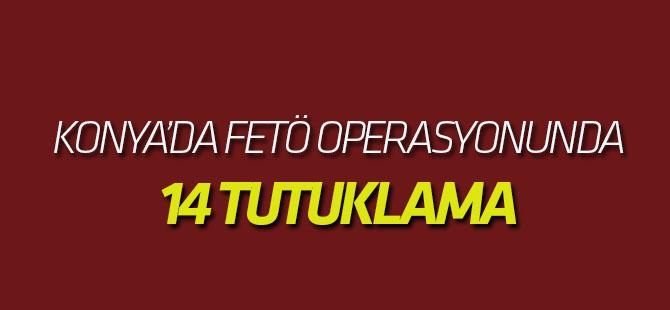 Konya Merkezli Fetö/pdy Operasyonunda 14 tutuklama