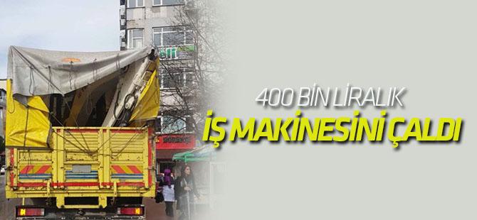 400 Bin Liralık İş Makinesini Çaldı