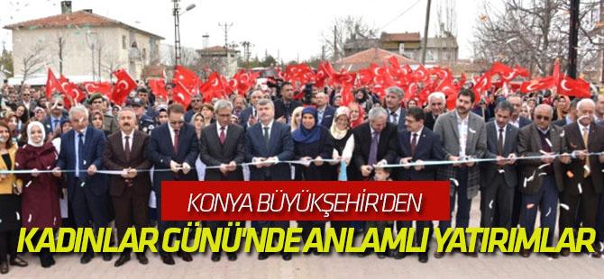 Konya Büyükşehir'den Kadınlar Günü'nde Anlamlı Yatırımlar