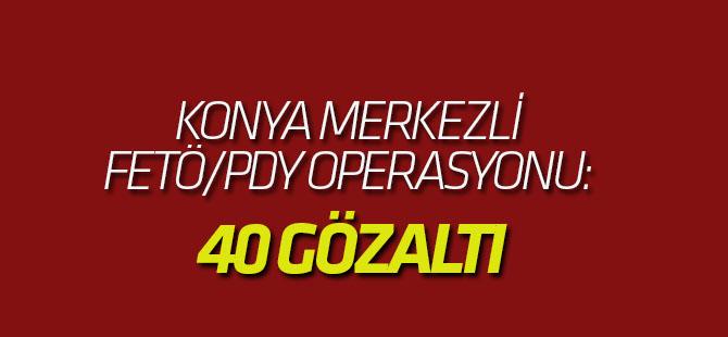 Konya Merkezli Fetö/pdy Operasyonu: 40 GÖZALTI