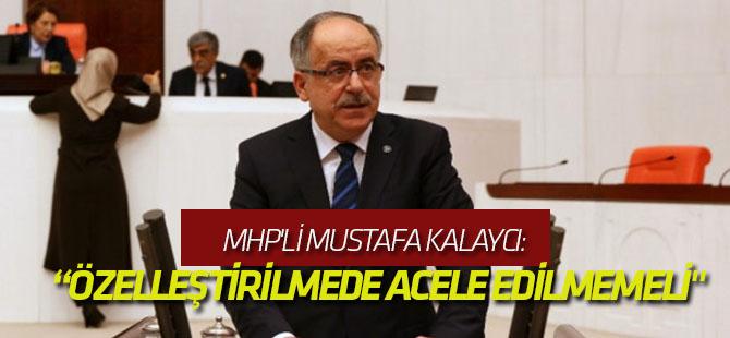 """MHP'li Mustafa Kalaycı: """"Şeker Fabrikalarının Özelleştirilmesinde Acele Edilmemeli"""""""
