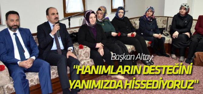 """Başkan Altay: """"Hanım Kardeşlerimizin Desteğini Hep Yanımızda Hissediyoruz"""""""