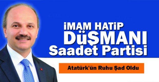 Saadet Partisi Atatürk'e sahip çıkarken İmam Hatiplere kin kustu