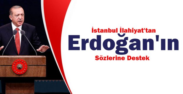 İstanbul İlahiyat'tan Erdoğan'ın sözlerine destek