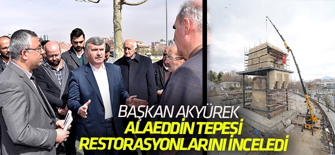 Başkan Akyürek, Alâeddin Tepesi'ni inceledi