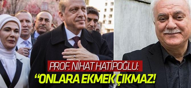 Prof. Nihat Hatipoğlu: Cumhurbaşkanımızın bu sözlerinden onlara ekmek çıkmaz!