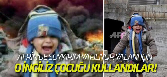 Afrin'de soykırım yapılıyor yalanı için o İngiliz çocuğu kullandılar!