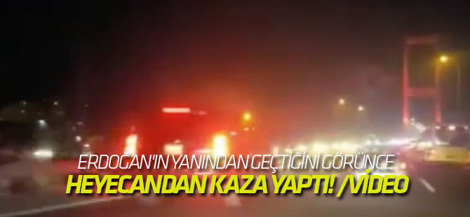 Erdoğan'ın yanından geçtiğini görünce heyecandan kaza yaptı! /VİDEO