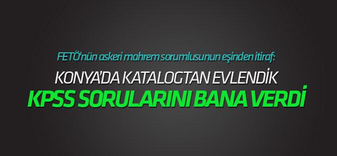 FETÖ'nün askeri mahrem sorumlusunun eşinden itiraf: Konya'da katalogtan evlendik, KPSS sorularını bana veedi