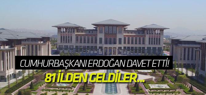 Cumhurbaşkanı Erdoğan davet etti! 81 ilden geldiler...