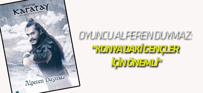 """Oyuncu Alperen Duymaz: """"Direniş Karatay Filmi İç Anadolu ve Konya'daki Gençler İçin Önemli"""""""