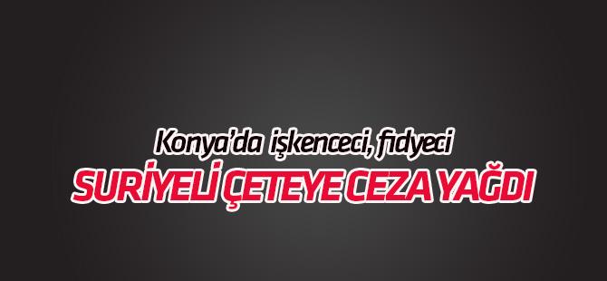 Konya'da da işkenceci, fidyeci  Suriyeli çeteye ceza yağdı