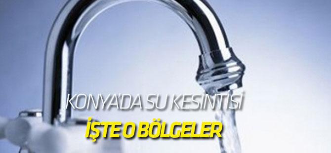 Konya'da su kesintisi: İŞTE O BÖLGELER
