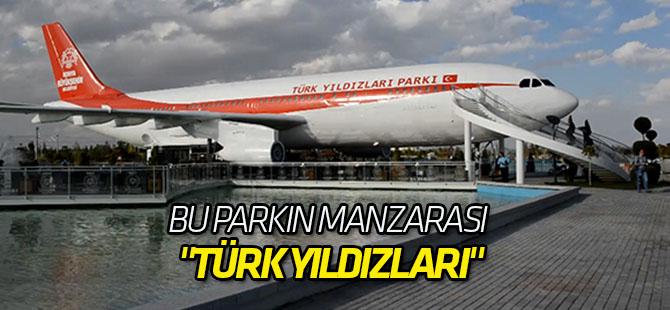 """Bu parkın manzarası """"Türk Yıldızları"""""""