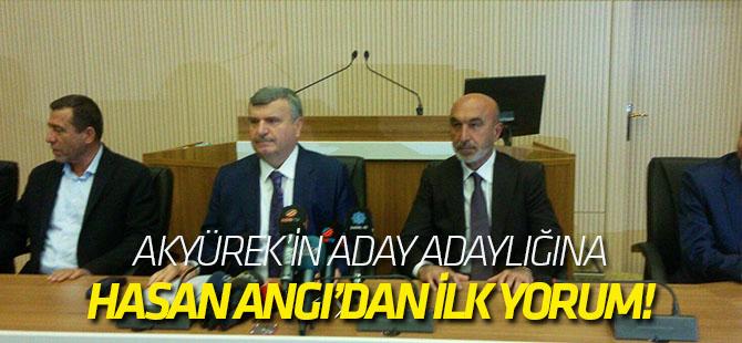 Hasan Angı'dan Akyürek'in aday adaylığına ilk yorum