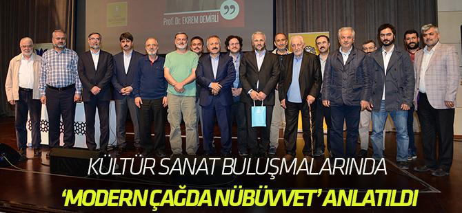 """Kültür Sanat Buluşmalarında """"Modern Çağda Nübüvvet"""" Anlatıldı"""