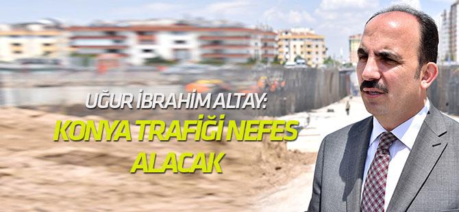 Uğur İbrahim Altay: Konya trafiği nefes alacak