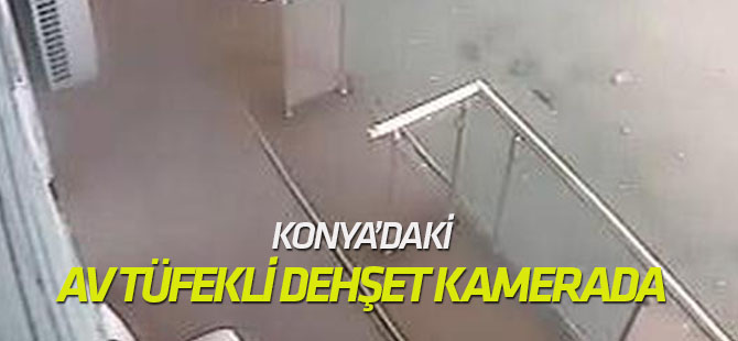 Konya'daki Av tüfekli dehşet kamerada