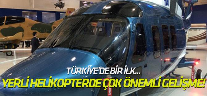 Yerli helikopterde çok önemli gelişme!