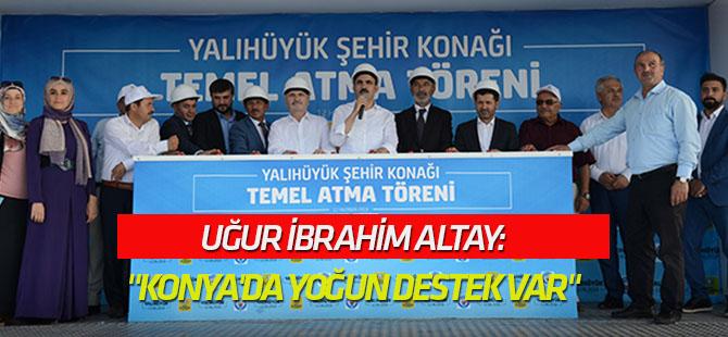 """""""Konya'da yoğun destek var"""""""