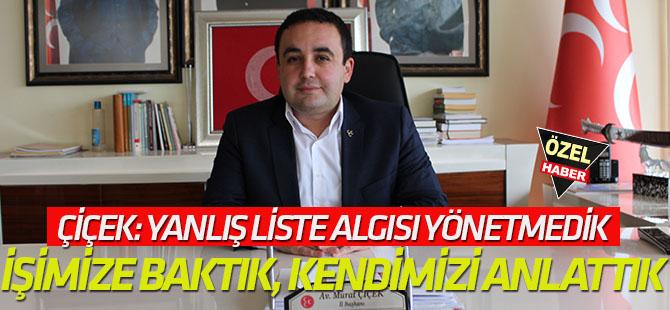 Murat Çiçek: Yanlış liste algısı yönetmedik İŞİMİZE BAKTIK, KENDİMİZİ ANLATTIK