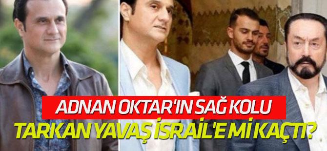 Adnan Oktar'ın sağ kolu Tarkan Yavaş İsrail'e mi kaçtı?