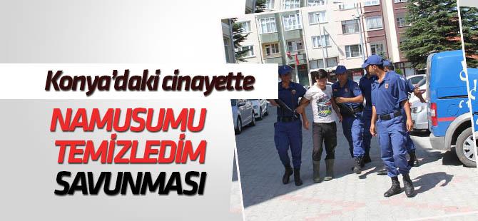 """Konya'daki cinayette"""" namusumu temizledim"""" savunması"""