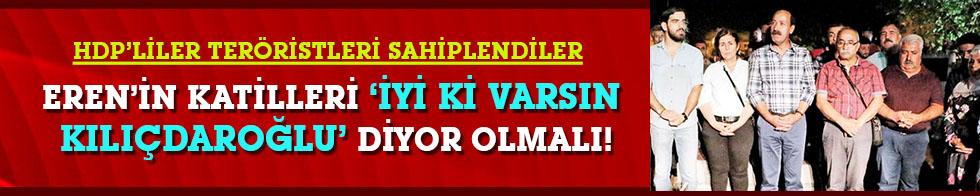"""Eren'in katilleri """"İyi ki varsın Kılıçdaroğlu"""" diyor olmalı!"""
