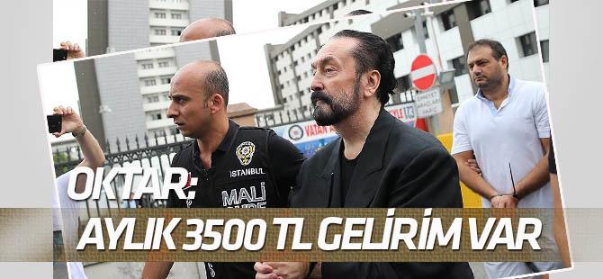 """Adnan Oktar ifadesinde """"aylık 3 bin 500 TL"""" gelirim var dedi"""