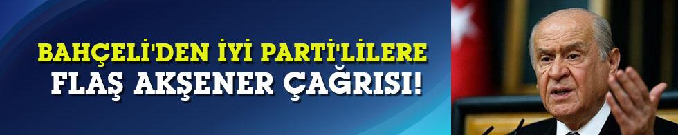 Bahçeli'den İYİ Parti'lilere flaş Akşener çağrısı!